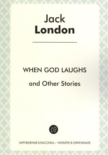 London J. When God Laughs and Other Sroties in English. 1911 = Когда боги смеются и другие истории j greer nano and giga challenges in microelectronics