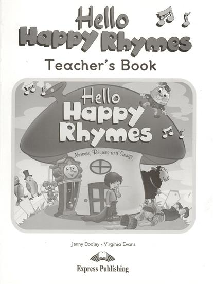 Evans V., Dooley J. Hello Happy Rhymes. Teacher's Book. Книга для учителя ISBN: 9781848627888 evans v dooley j hello happy rhymes nursery rhymes and songs big story book
