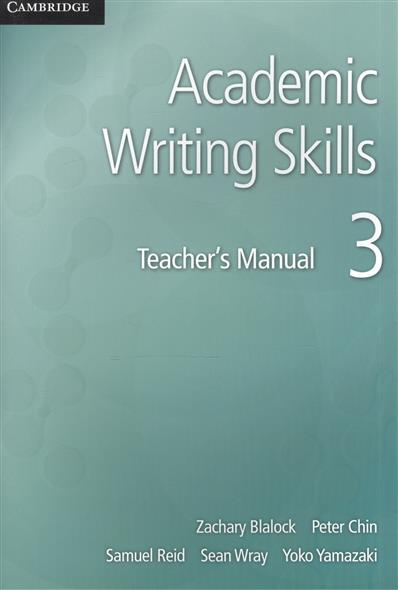 Blalock Z., Chin P., Reid S., Wray S., Yamazaki Y. Academic Writing Skills 3. Teacher`s Manual