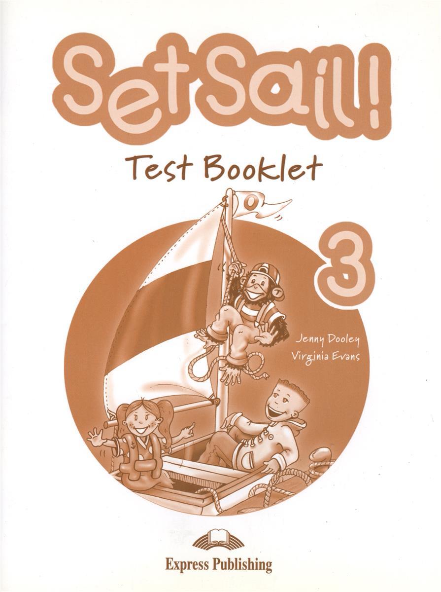 Dooley J., Evans V. Set Sail 3. Test Booklet. Сборник тестовых заданий и упражнений enterprise 2 test booklet elementary сборник тестов