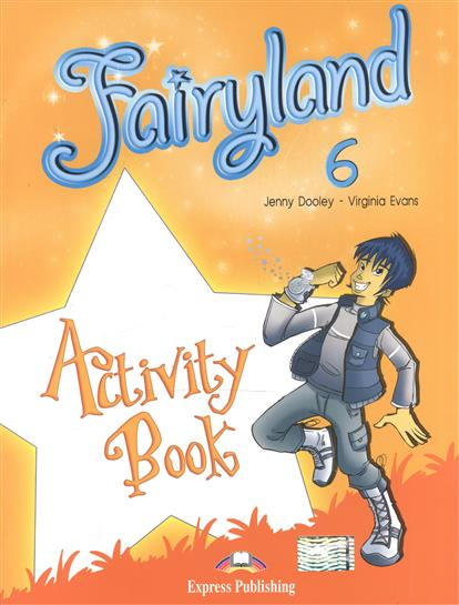 Evans V., Dooley J. Fairyland 6. Activity Book. Рабочая тетрадь dooley j evans v fairyland 2 my junior language portfolio языковой портфель