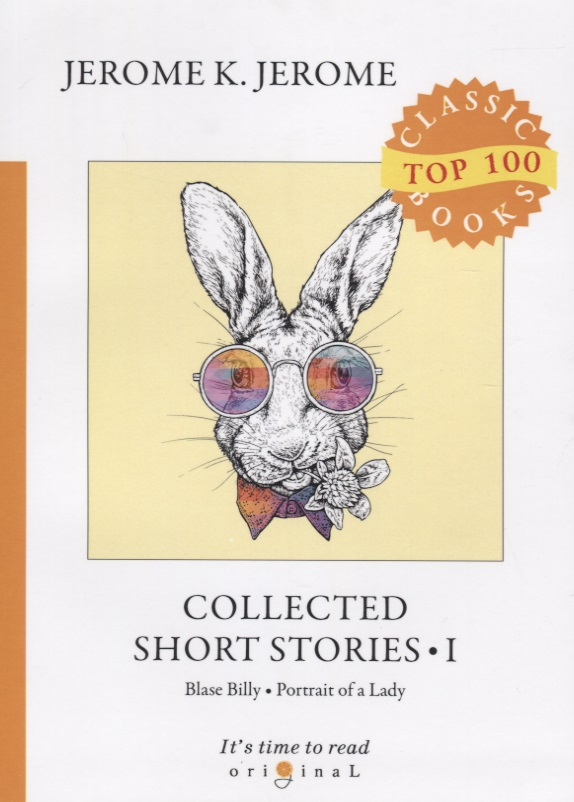 Jerome J. Collected Short Stories I. Blase Billy. Portrait of a Lady jerome j collected short stories ii a man of habit the hobby rider a charming woman