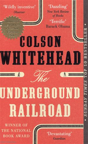 Colson Whitehead The Underground Railroad the underground railroad