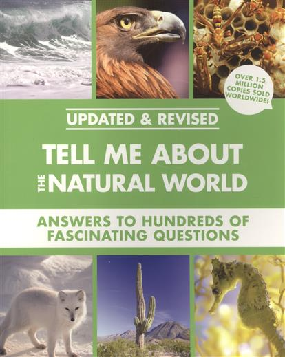 Tell Me About the Natural World. Answers to Hundreds of Fascinating Questions  цены