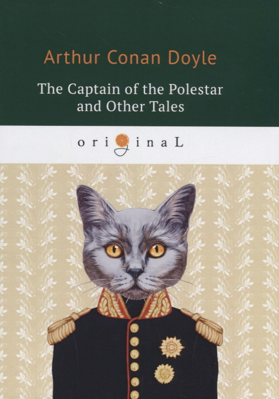 Doyle A. The Captain of the Polestar and Other Tales arthur conan doyle the captain of the polestar and other tales isbn 978 5 521 07166 1