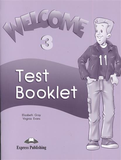 Gray E., Evans V. Welcome 3. Test Booklet evans v dooley j enterprise 3 video activity book pre intermediate рабочая тетрадь к видеокурсу