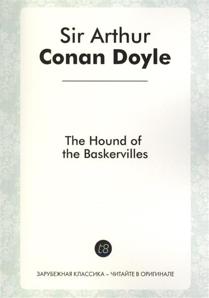 Doyle A. The Hound of the Baskervilles. Detective novel in English. 1902 = Собака Баскервиллей. Детективный роман на английском языке call of the goddess a bona dea novel stormflies volume 1
