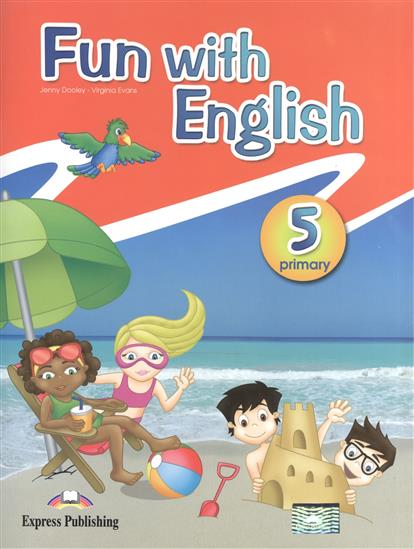 Dooley J., Evans V. Fun with English 5. Primary. Pupil's Book dooley j evans v fairyland 6 teacher s book with posters