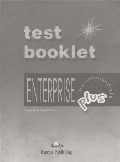 Evans V., Dooley J. Enterprise Plus. Test Booklet. Pre-Intermediate virginia evans jenny dooley enterprise plus pre intermediate my language portfolio