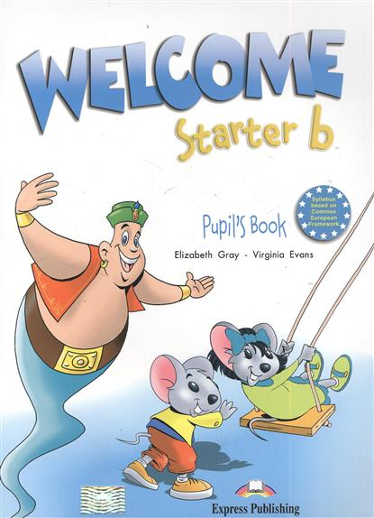 Gray E., Evans V. Welcome Starter b. Pupil's Book gray e evans v welcome starter b activity book