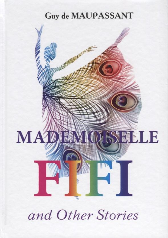 Maupassant G. Mademoiselle Fifi and Other Stories глейзер м м футбол аннотированная книжная библиография 1891 2014