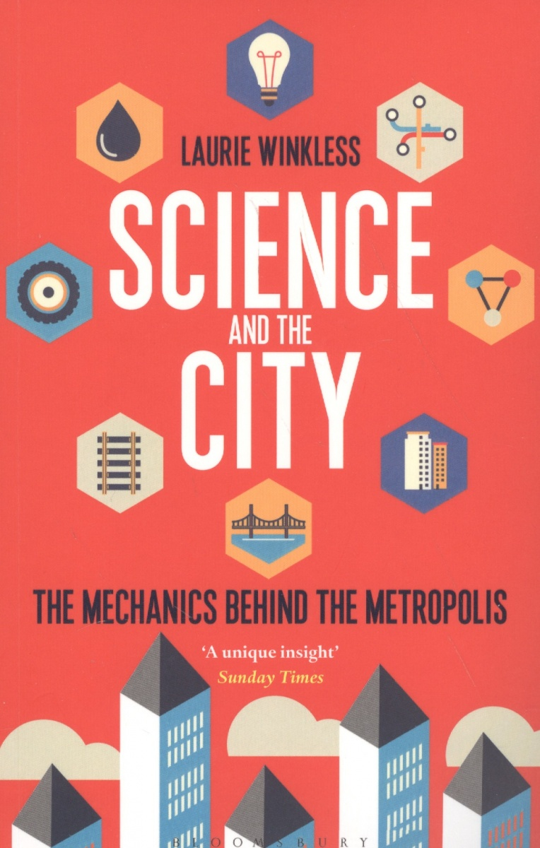 Winkless L. Science and the City: The Mechanics Behind the Metropolis купить