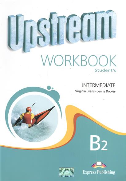 Evans V., Dooley J. Upstream B2. Intermediate. Workbook evans v upstream c1 advanced workbook revised рабочая тетрадь