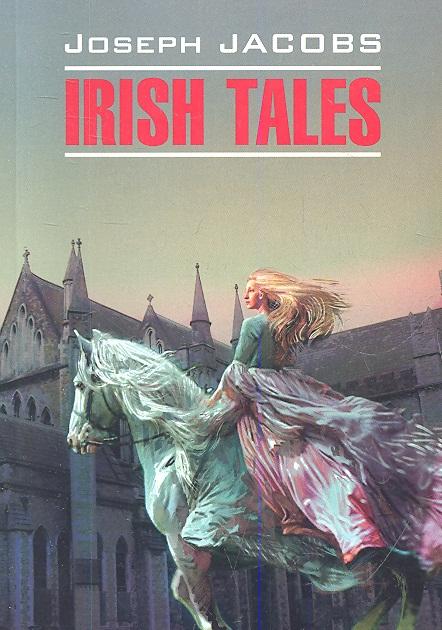 Jacobs J. Irish tales jacobs j english fairy tales сказки сборник