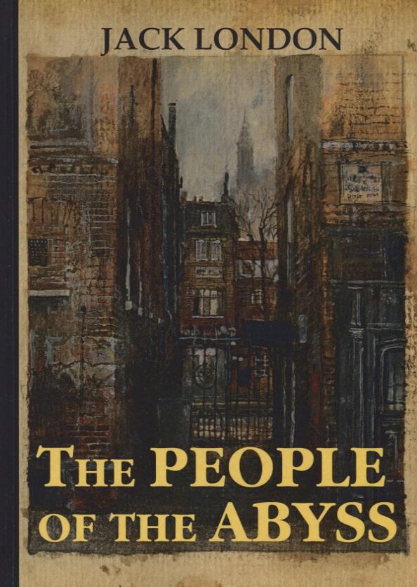 London J. The People of the Abyss london j the call of the wild before adam novels зов предков до адама повести