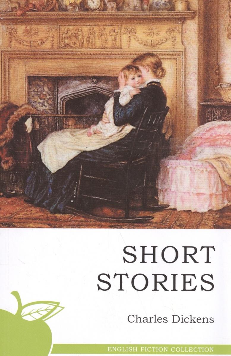 Диккенс Ч. Short Stories / Рассказы short stories