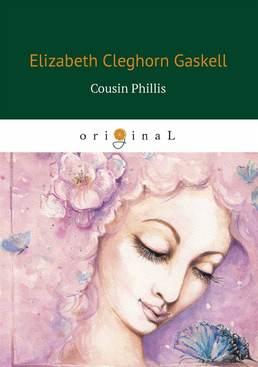 Gaskell E. Cousin Phillis / Кузина Филлис ISBN: 9785521068357 cousin phillis