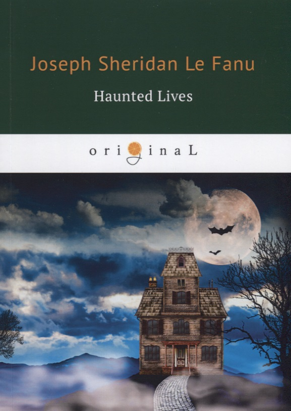 Le Fanu J. Haunted Lives ISBN: 9785521071241 le fanu j haunted lives