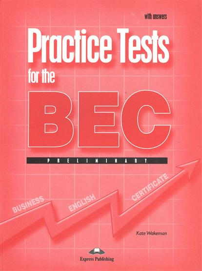 Wakeman K. Practice Tests for the BEC Preliminary. With Answers (с ключами) objective pet workbook with answers