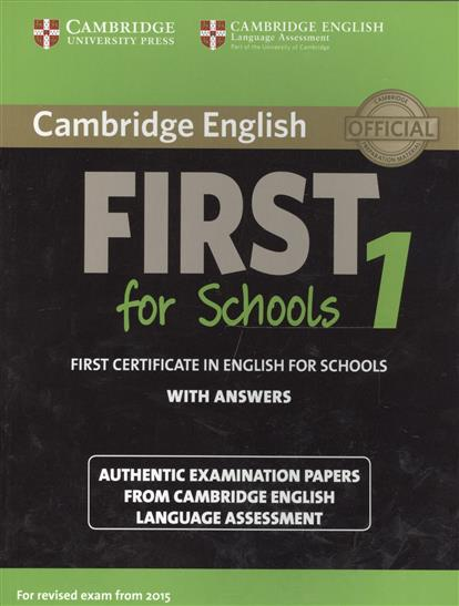 Cambridge English First 1 for Schools without Answers. First Certificate in English for Schools. Authentic Examination Papers from Cambridge English Language Assessment cambridge english young learners 9 flyers student s book authentic examination papers from cambridge english language assessme