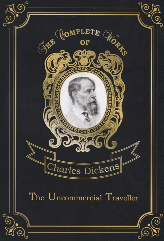 Dickens C. The Uncommercial Traveller the traveller