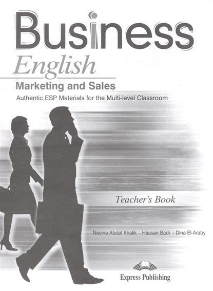 Khalik N., Badr H., El-Araby D. Business English Marketing and Sales. Teacher's Book o driscoll n market leader marketing business english