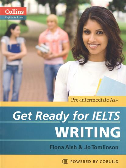 Aish F., Tomlinson J. Get Ready for IELTS. Writing. Pre-intermediate A2+ ISBN: 9780007460656 van geyte e get ready for ielts reading pre intermediate a2 isbn 9780007460649