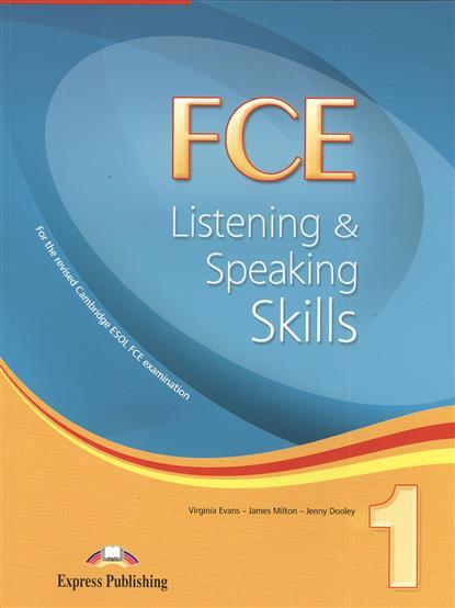 Evans V., Milton J., Dooley J. FCE Listening & Speaking Skills 1. Учебник. dooley j evans v fairyland 2 activity book рабочая тетрадь