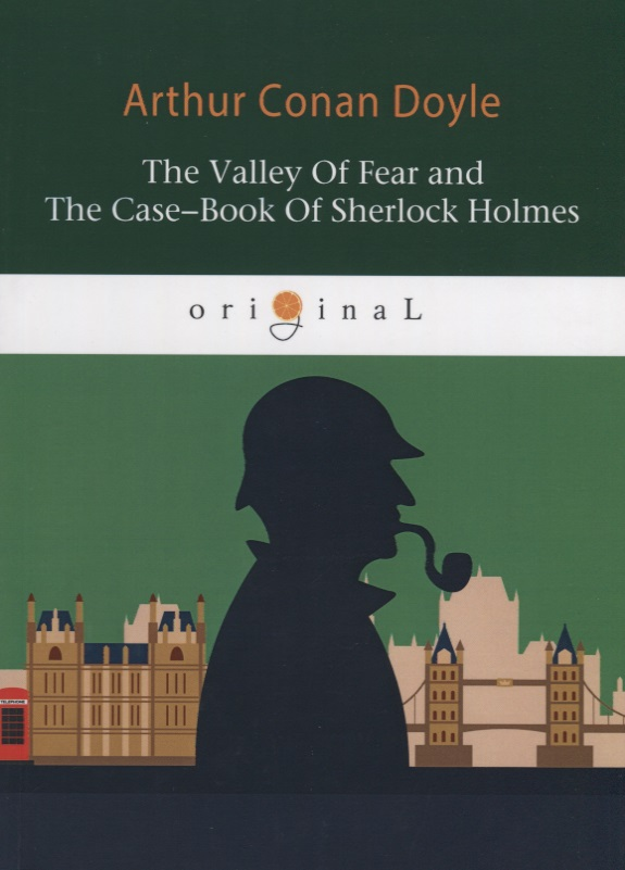 Doyle A.C. The Valley of Fear and The Case-Book of Sherlock Holmes (книга на английском языке) sherlock holmes the case book of sherlock holmes 字里行间英文经典:福尔摩斯探案全集之档案簿