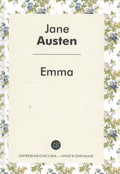 Austen J. Emma. A Novel in English = Эмма. Роман на английском языке austen j mansfield park a novel in english 1814 мэнсфилд парк роман на английском языке 1814