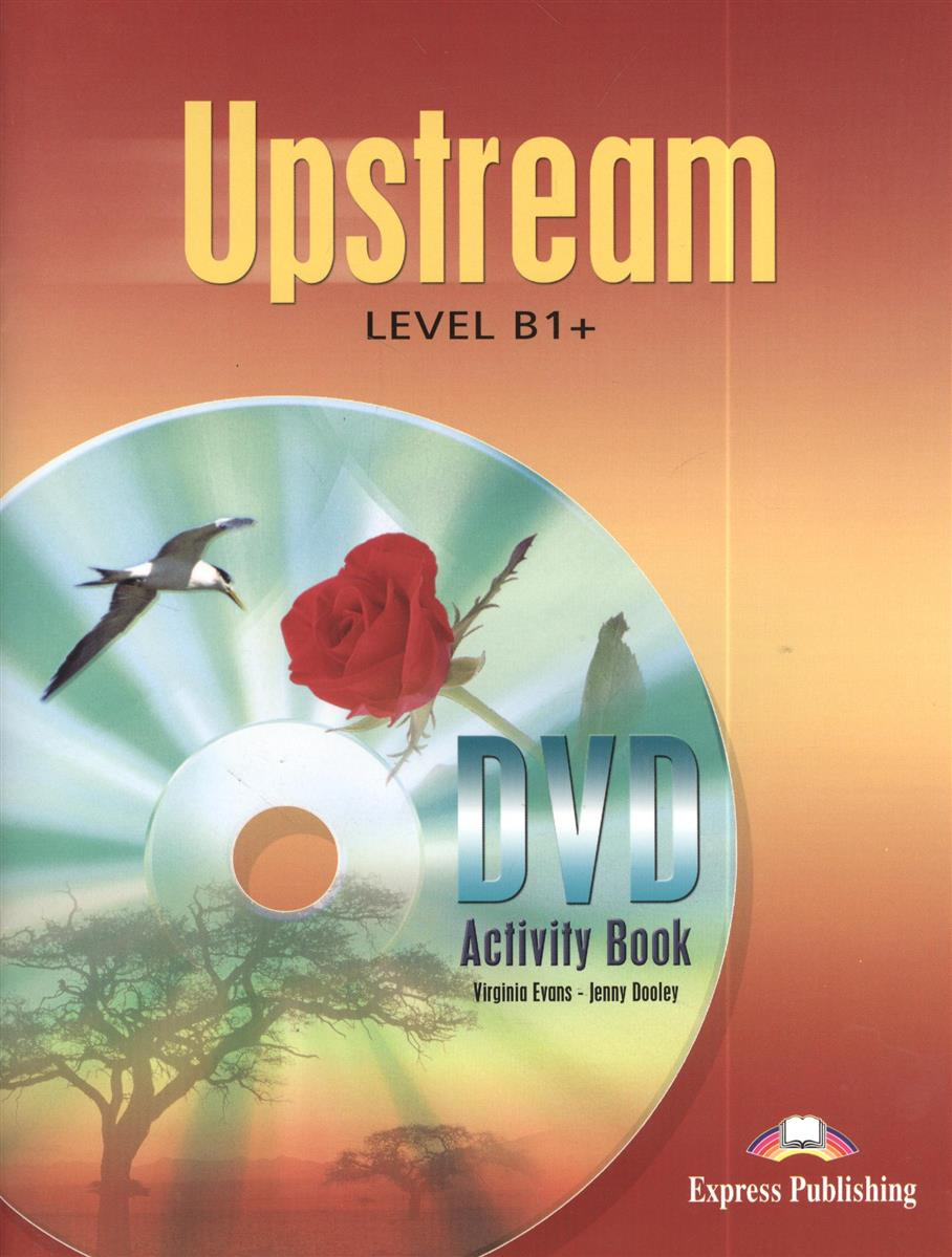 Dooley J., Evans V. Upstream. B1+. Intermediate. DVD Activity Book