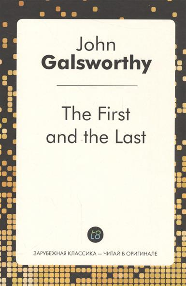 Galsworthy J. The First and the Last