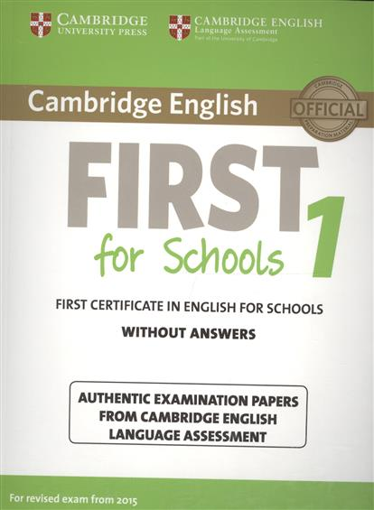 Cambridge English First 1 for Schools without Answers. First Certificate in English for Schools. Authentic Examination Papers from Cambridge English Language Assessment cambridge english ielts 9 authentic examination papers from cambridge esol with answers 2cd