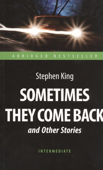 King S. Sometimes They Come Back and Other Stories = Иногда они возвращаются и другие рассказы sometimes i feel sunny