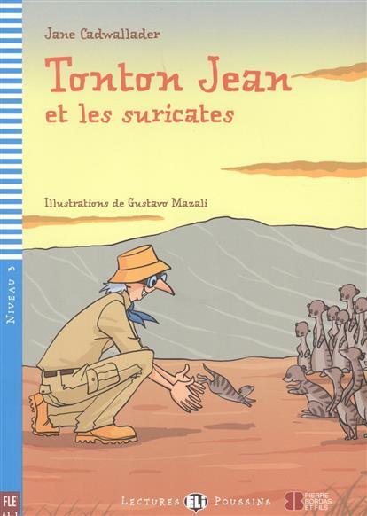 Cadwallader J. Tonton Jean et les suricates. Niveau 3 (+CD) pierre et jean