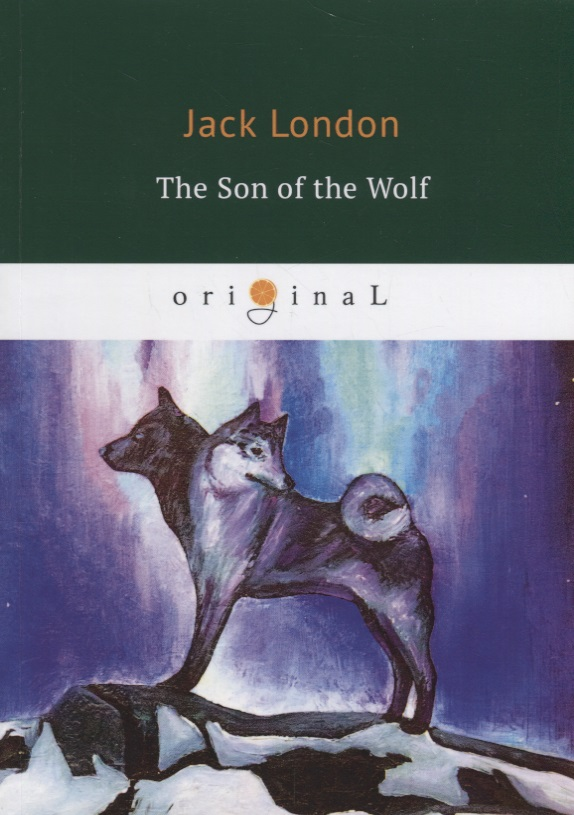 London J. The Son of the Wolf london j a son of the sun сollection of short stories
