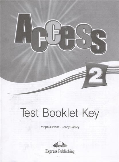 Evans V., Dooley J. Access 2. Test Booklet Key dooley j evans v fairyland 2 activity book рабочая тетрадь