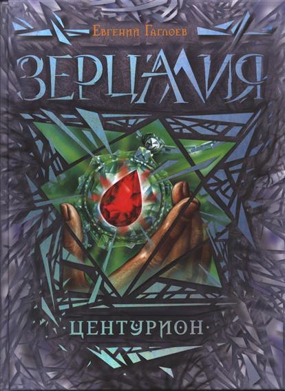 Гаглоев Е. Зерцалия. Центурион ISBN: 9785353065524 зерцалия 6 пантеон