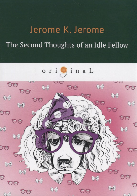 Jerome J. The Second Thoughts of an Idle Fellow jerome j idle thoughts of an idle fellow iii