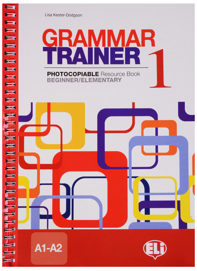 Kester-Dodgson L. Grammar Trainer 1. Photocopiable Resource Book. Beginner/Elementary (A1-A2) vocabulario elemental a1 a2 2cd