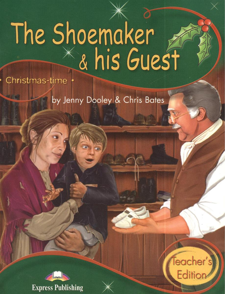 Dooley J., Bates C. The Shoemaker & His Guest. Primary Stage 3 Teacher`s Edition laser fce teacher s book