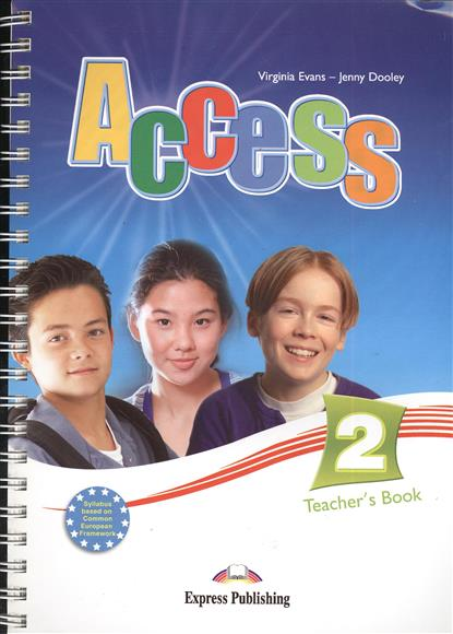 Evans V., Dooley J. Access 2. Teacher's Book. Книга для учителя evans v access 4 teachers book intermediate international книга для учителя