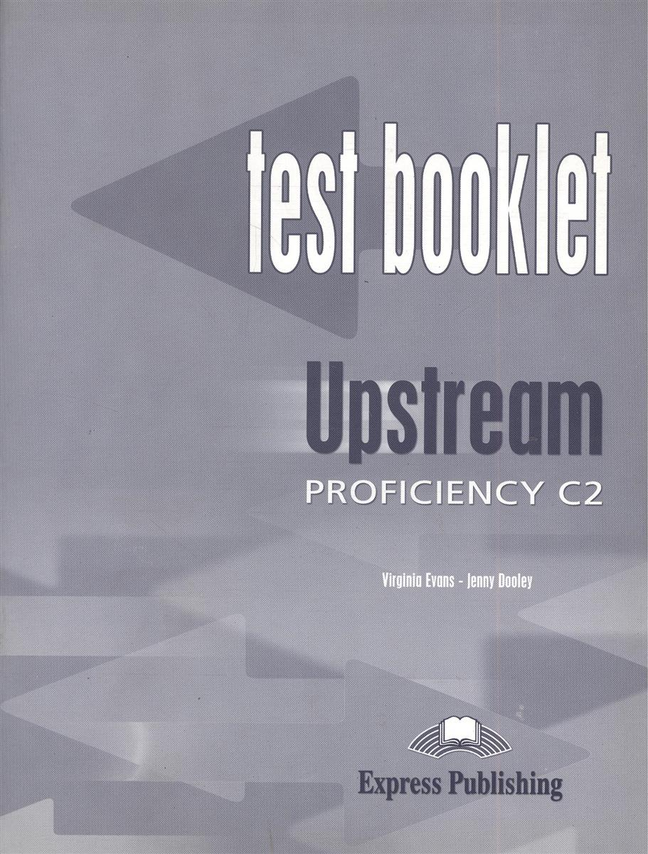 Evans V., Dooley J. Upstream. Profiliciency C2. Test Booklet ISBN: 9781843256267 virginia evans upstream advanced c1 test booklet