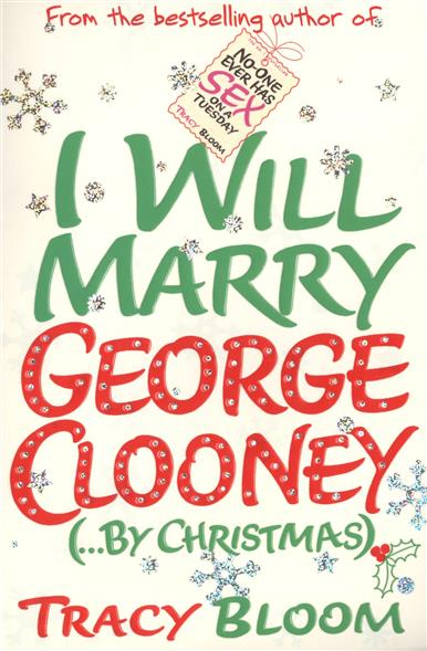 Bloom T. I Will Marry George Clooney (...By Christmas)