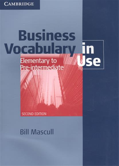 Mascull B. Business Vocabulary in Use. Elemtntary to Pre-Intermediate. Second Edition global intermediate business eworkbook