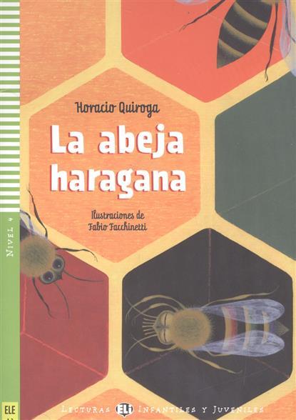 Quiroga H. La abeja haragana. Nivel 4 (+CD)