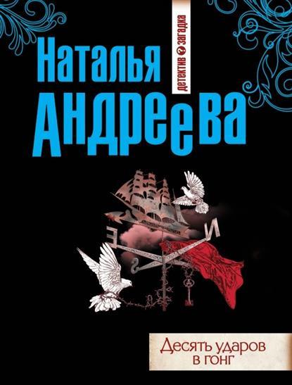 Андреева Н. Десять ударов в гонг андреева наталья вячеславовна десять ударов в гонг роман