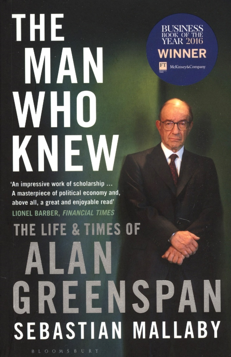 Mallaby S. The Man Who Knew: The Life & Times of Alan Greenspan the who maximum who the unauthorised biography of the who