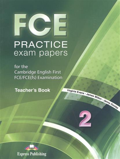Dooley J., Evans V., Milton J. FCE Practice Exam Papers 2. Teacher's Book evans v dooley j henry hippo pictire version texts & pictures isbn 9781846795602