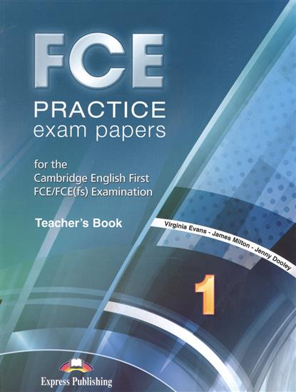 Dooley J., Evans V., Milton J. FCE Practice Exam Papers 1. Teacher's Book evans v milton j dooley j fce listening